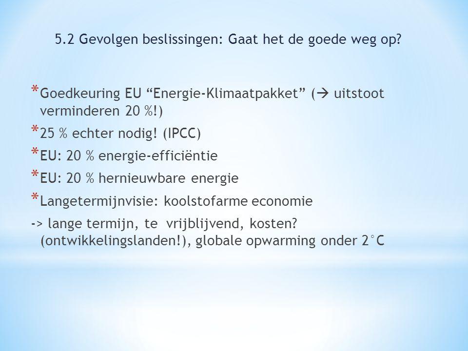 """* Goedkeuring EU """"Energie-Klimaatpakket"""" (  uitstoot verminderen 20 %!) * 25 % echter nodig! (IPCC) * EU: 20 % energie-efficiëntie * EU: 20 % hernieu"""