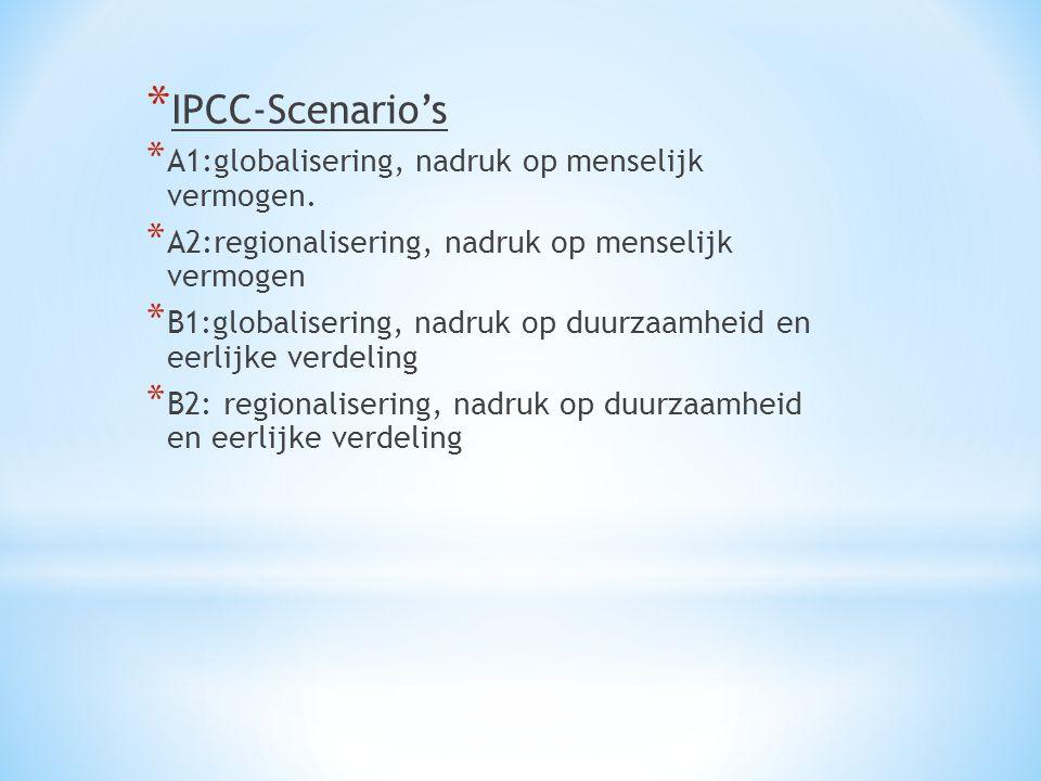 * IPCC-Scenario's * A1:globalisering, nadruk op menselijk vermogen. * A2:regionalisering, nadruk op menselijk vermogen * B1:globalisering, nadruk op d