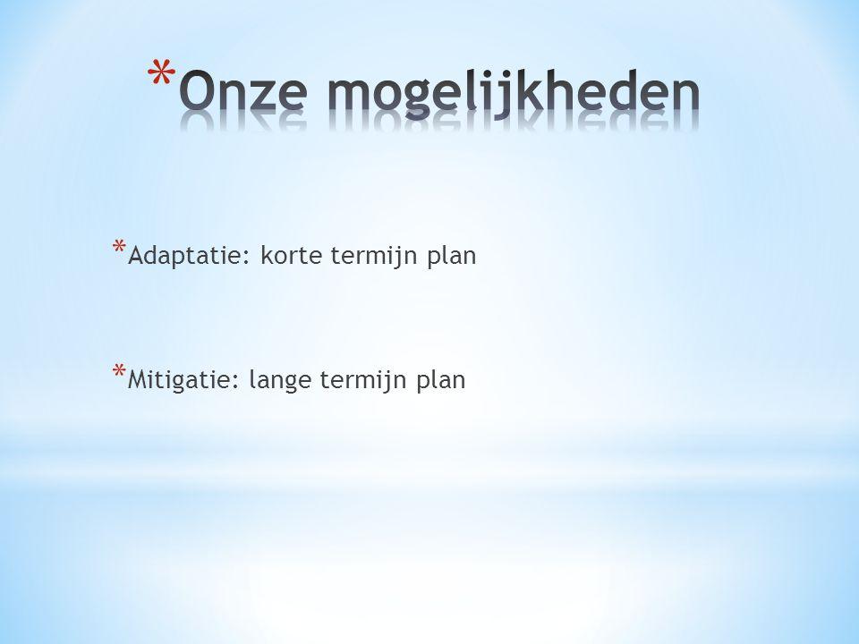 * Adaptatie: korte termijn plan * Mitigatie: lange termijn plan