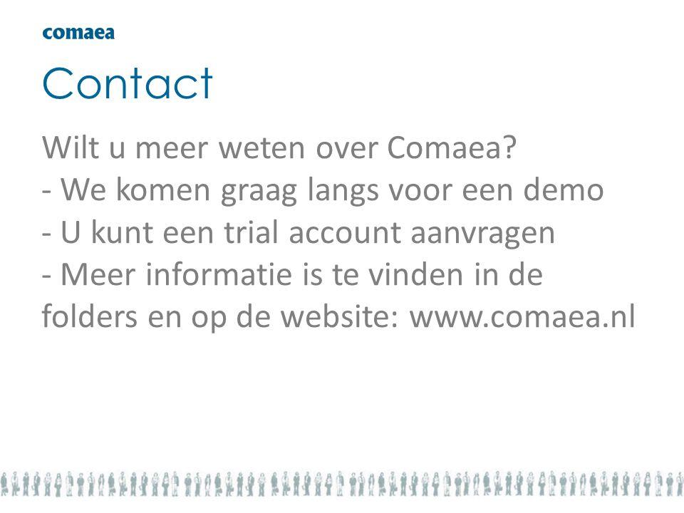 Contact Wilt u meer weten over Comaea? - We komen graag langs voor een demo - U kunt een trial account aanvragen - Meer informatie is te vinden in de