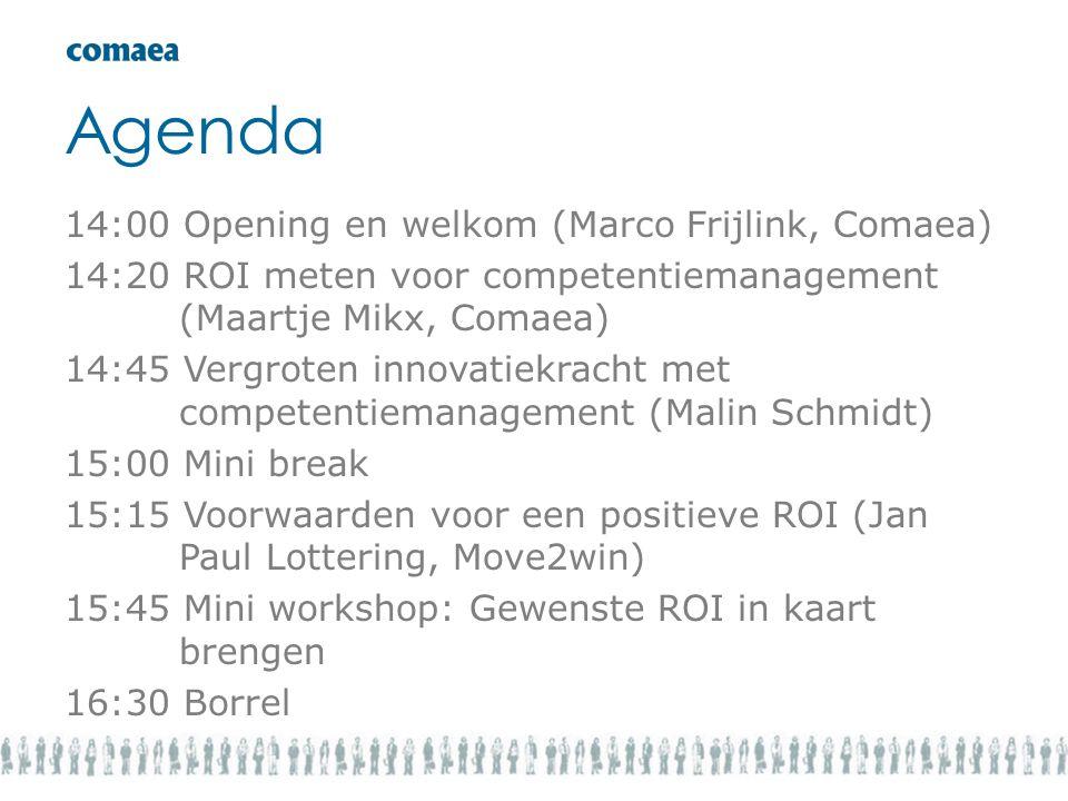 Agenda 14:00 Opening en welkom (Marco Frijlink, Comaea) 14:20 ROI meten voor competentiemanagement (Maartje Mikx, Comaea) 14:45 Vergroten innovatiekra