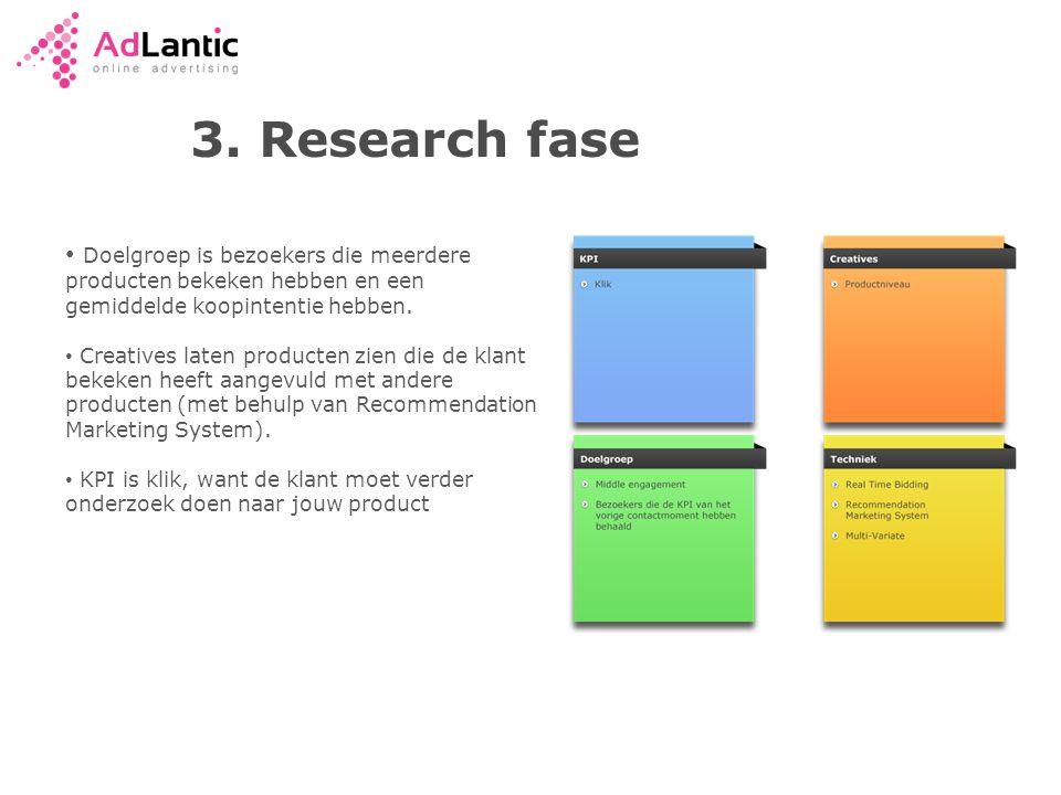 3. Research fase • Doelgroep is bezoekers die meerdere producten bekeken hebben en een gemiddelde koopintentie hebben. • Creatives laten producten zie