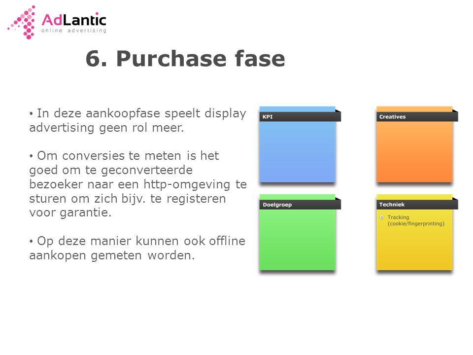 6.Purchase fase • In deze aankoopfase speelt display advertising geen rol meer.
