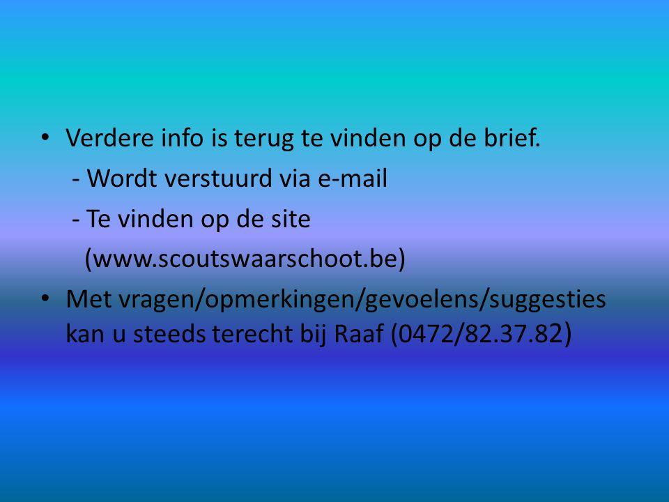 • Verdere info is terug te vinden op de brief. - Wordt verstuurd via e-mail - Te vinden op de site (www.scoutswaarschoot.be) • Met vragen/opmerkingen/