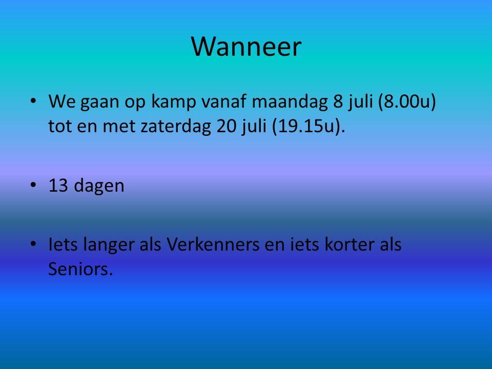 Wanneer • We gaan op kamp vanaf maandag 8 juli (8.00u) tot en met zaterdag 20 juli (19.15u). • 13 dagen • Iets langer als Verkenners en iets korter al