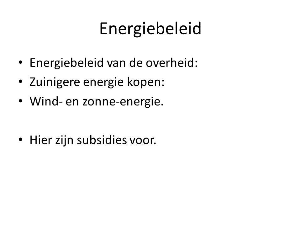 Energiebeleid • Energiebeleid van de overheid: • Zuinigere energie kopen: • Wind- en zonne-energie.