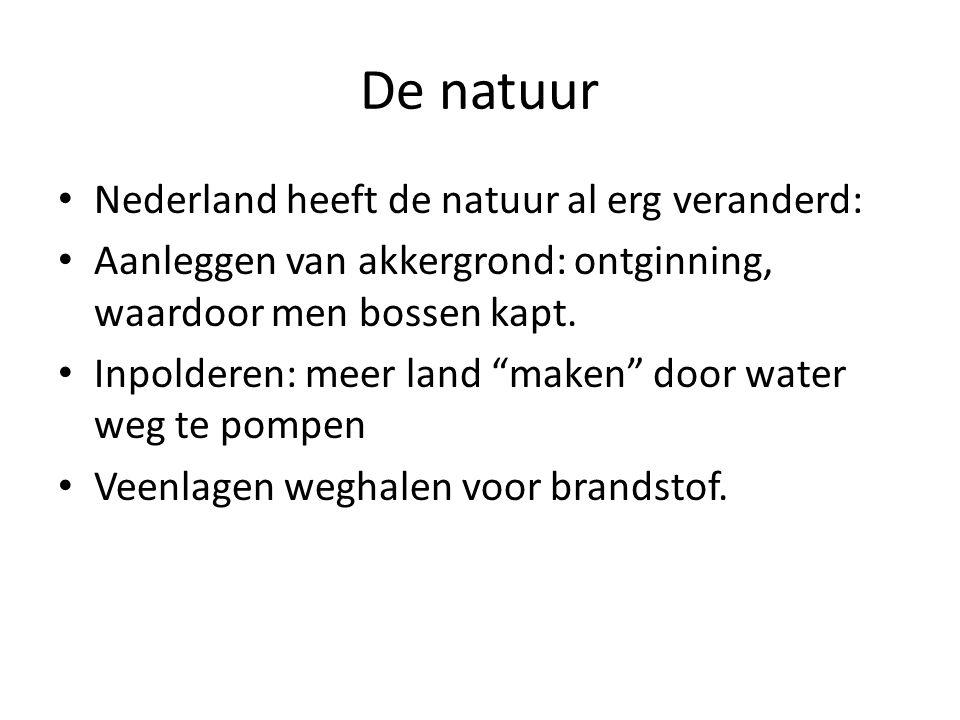 De natuur • Nederland heeft de natuur al erg veranderd: • Aanleggen van akkergrond: ontginning, waardoor men bossen kapt.