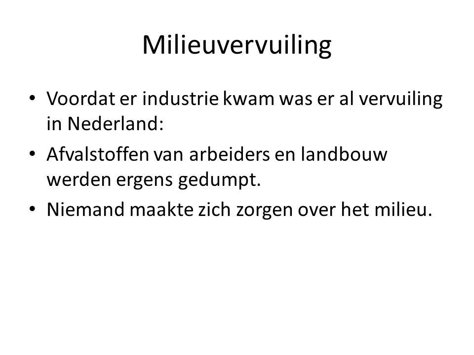 Milieuvervuiling • Voordat er industrie kwam was er al vervuiling in Nederland: • Afvalstoffen van arbeiders en landbouw werden ergens gedumpt.