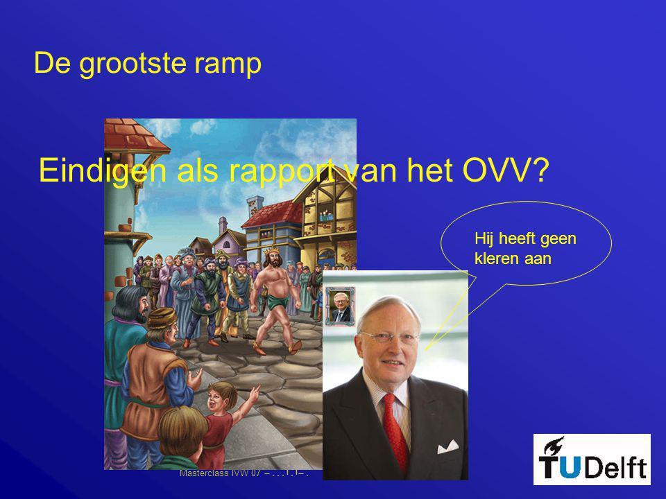 Masterclass IVW 07      De grootste ramp Eindigen als rapport van het OVV? Hij heeft geen kleren aan