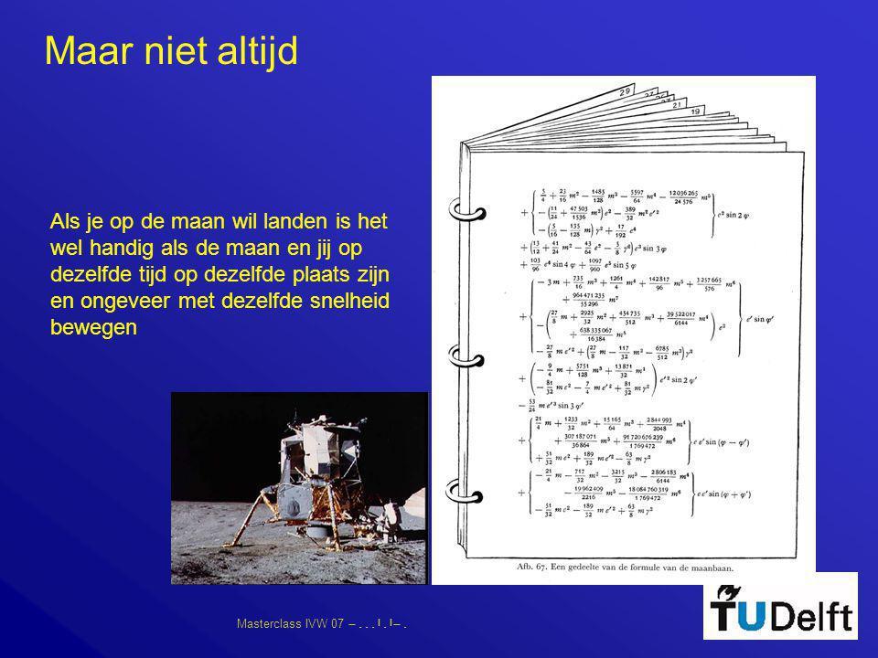 Masterclass IVW 07      Maar niet altijd Als je op de maan wil landen is het wel handig als de maan en jij op dezelfde tijd op dezelf