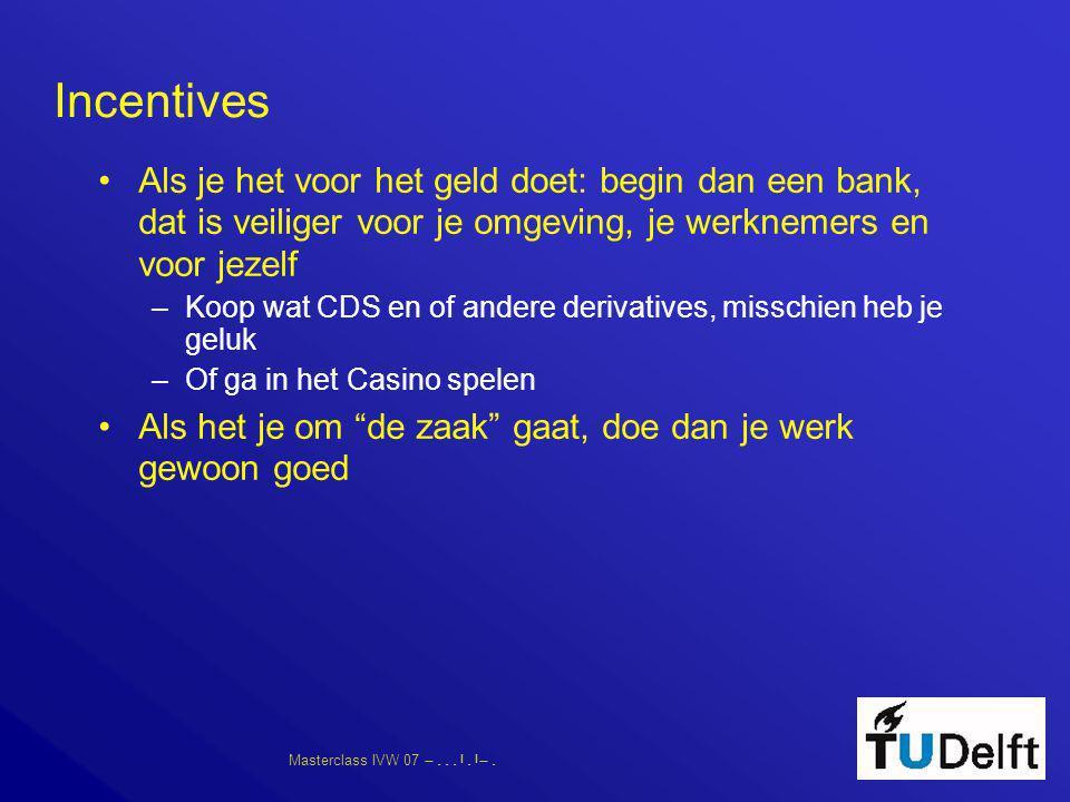 Masterclass IVW 07      Incentives •Als je het voor het geld doet: begin dan een bank, dat is veiliger voor je omgeving, je werknemer