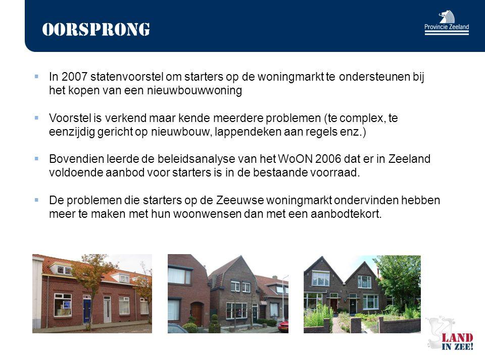 Oorsprong  In 2007 statenvoorstel om starters op de woningmarkt te ondersteunen bij het kopen van een nieuwbouwwoning  Voorstel is verkend maar kend