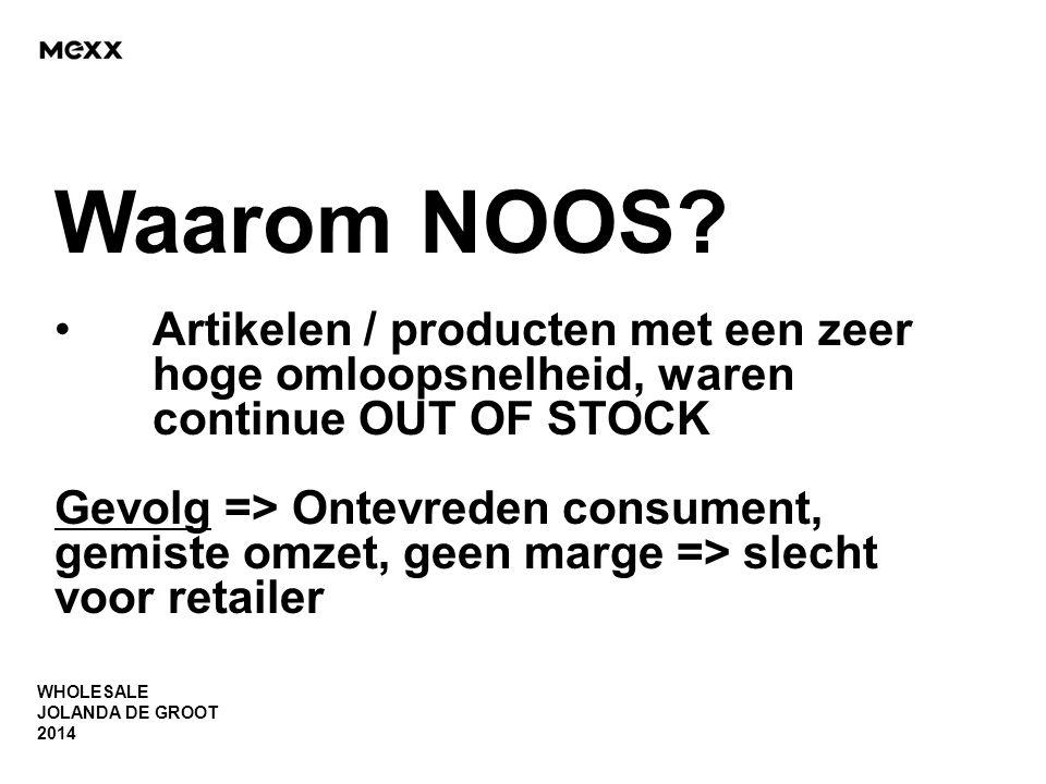 WHOLESALE JOLANDA DE GROOT 2014 Waarom NOOS? •Artikelen / producten met een zeer hoge omloopsnelheid, waren continue OUT OF STOCK Gevolg => Ontevreden