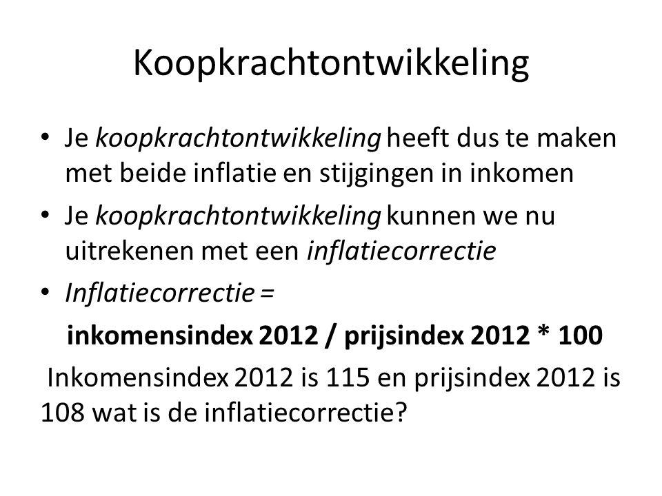Koopkrachtontwikkeling • Je koopkrachtontwikkeling heeft dus te maken met beide inflatie en stijgingen in inkomen • Je koopkrachtontwikkeling kunnen w