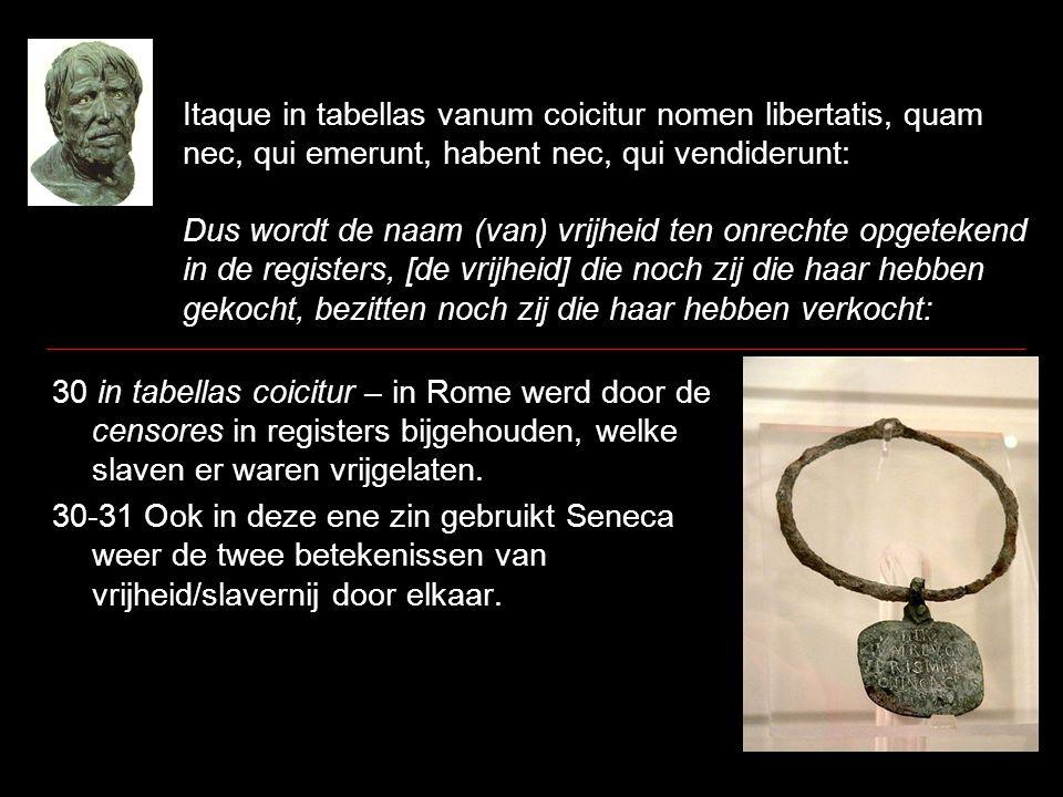 Itaque in tabellas vanum coicitur nomen libertatis, quam nec, qui emerunt, habent nec, qui vendiderunt: Dus wordt de naam (van) vrijheid ten onrechte