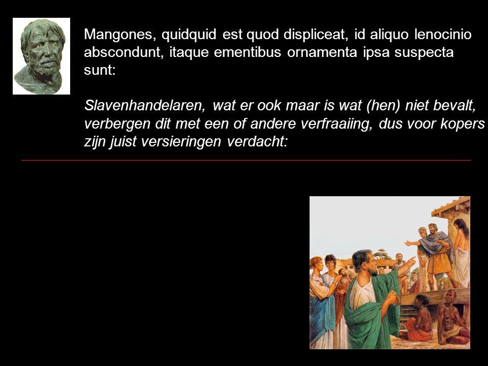 Mangones, quidquid est quod displiceat, id aliquo lenocinio abscondunt, itaque ementibus ornamenta ipsa suspecta sunt: Slavenhandelaren, wat er ook ma