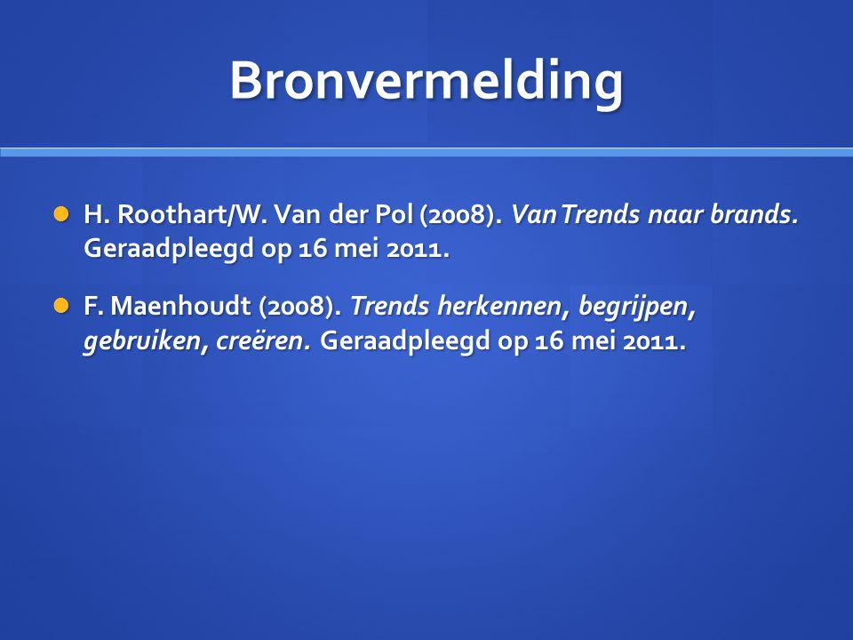 Bronvermelding  H. Roothart/W. Van der Pol (2008). Van Trends naar brands. Geraadpleegd op 16 mei 2011.  F. Maenhoudt (2008). Trends herkennen, begr