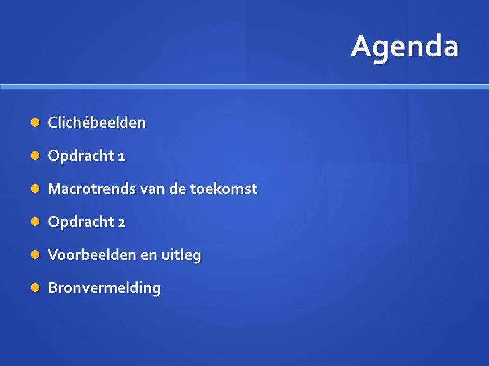 Agenda  Clichébeelden  Opdracht 1  Macrotrends van de toekomst  Opdracht 2  Voorbeelden en uitleg  Bronvermelding