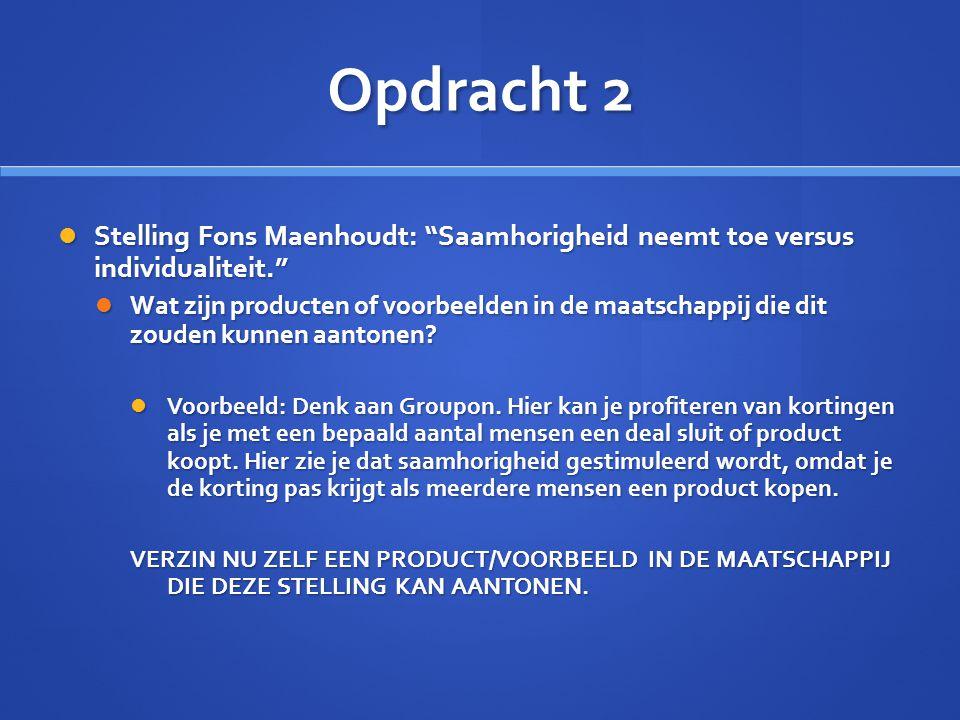 """Opdracht 2  Stelling Fons Maenhoudt: """"Saamhorigheid neemt toe versus individualiteit.""""  Wat zijn producten of voorbeelden in de maatschappij die dit"""