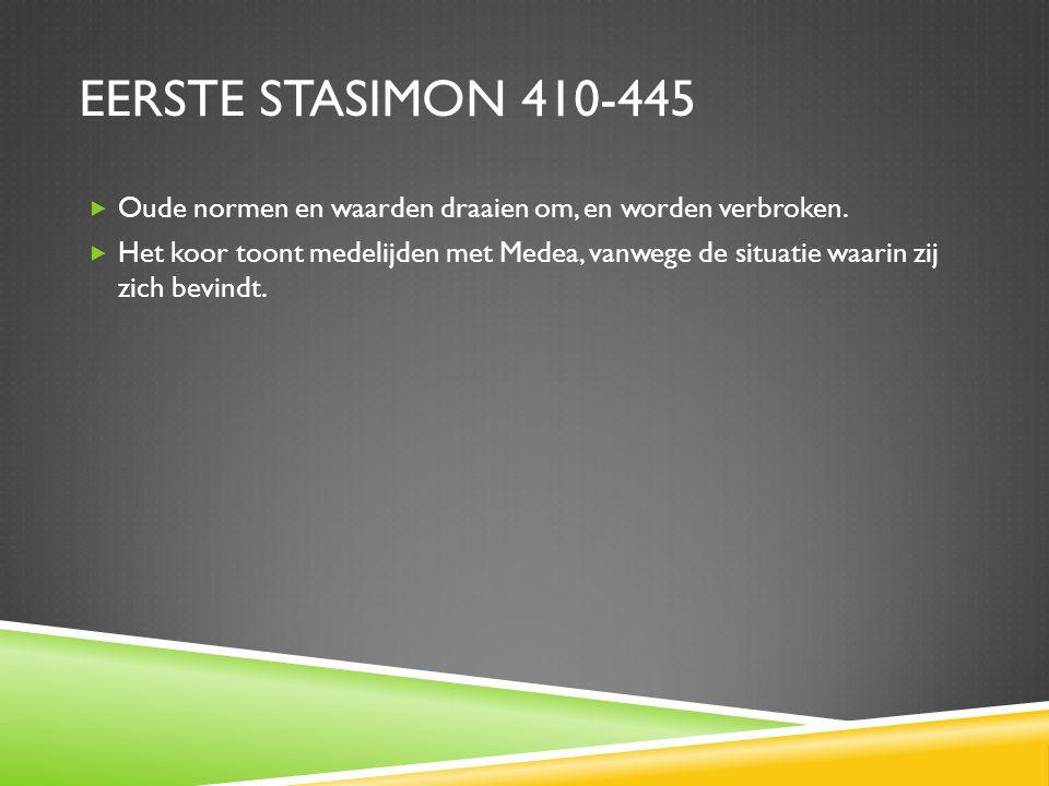 EERSTE STASIMON 410-445  Oude normen en waarden draaien om, en worden verbroken.  Het koor toont medelijden met Medea, vanwege de situatie waarin zi