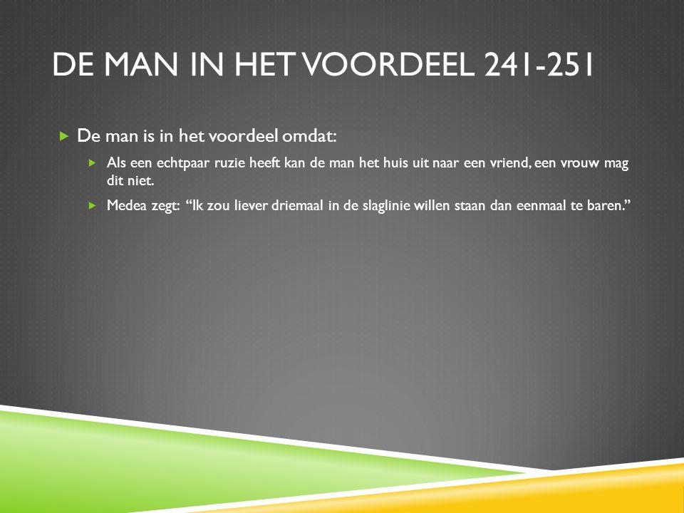 DE MAN IN HET VOORDEEL 241-251  De man is in het voordeel omdat:  Als een echtpaar ruzie heeft kan de man het huis uit naar een vriend, een vrouw ma