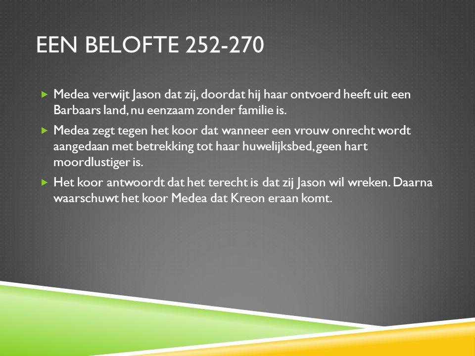 EEN BELOFTE 252-270  Medea verwijt Jason dat zij, doordat hij haar ontvoerd heeft uit een Barbaars land, nu eenzaam zonder familie is.  Medea zegt t