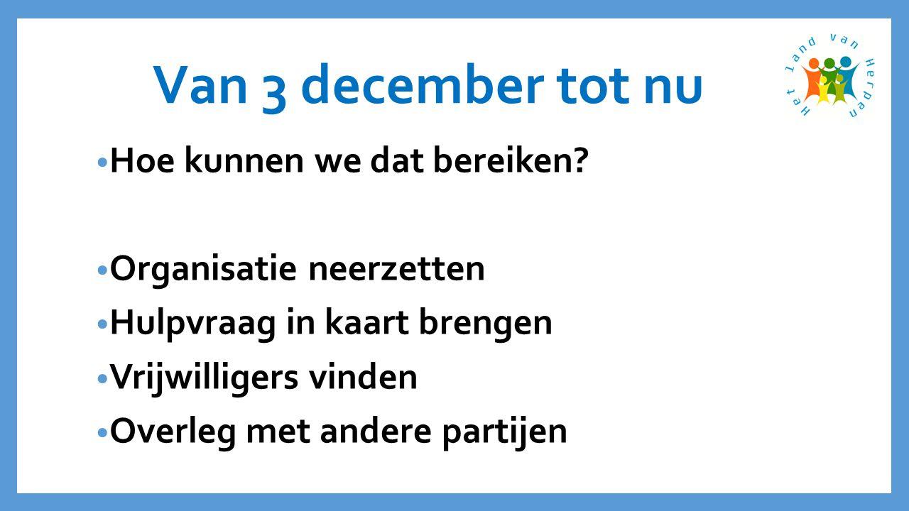 Van 3 december tot nu • Hoe kunnen we dat bereiken.