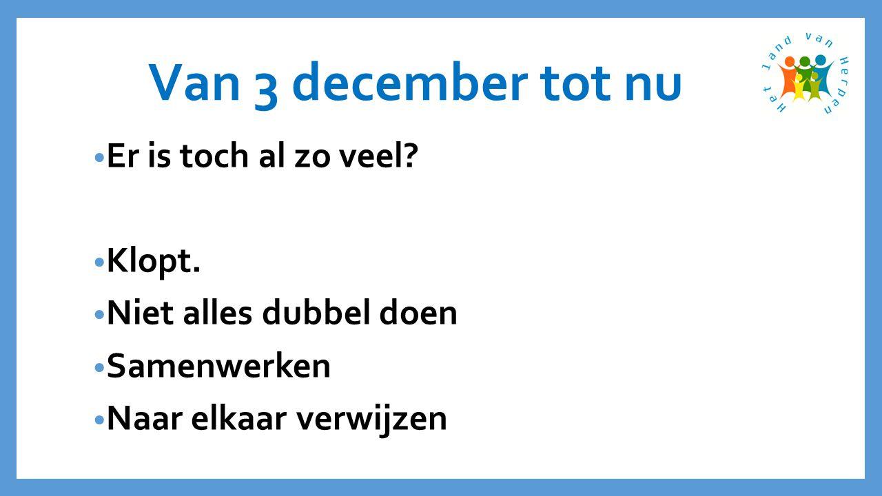 Van 3 december tot nu • Er is toch al zo veel. • Klopt.