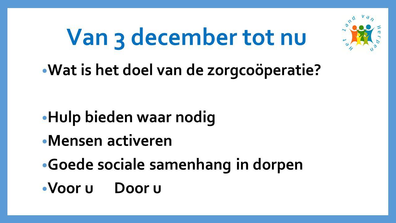Van 3 december tot nu • Voor wie is de zorgcoöperatie.