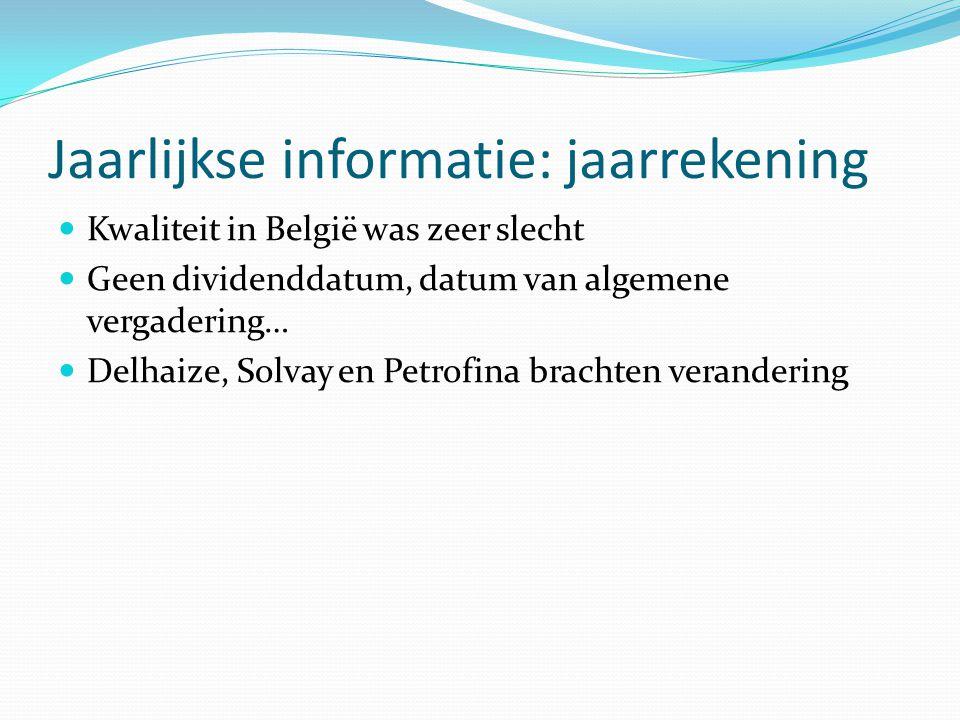 Jaarlijkse informatie: jaarrekening  Kwaliteit in België was zeer slecht  Geen dividenddatum, datum van algemene vergadering…  Delhaize, Solvay en