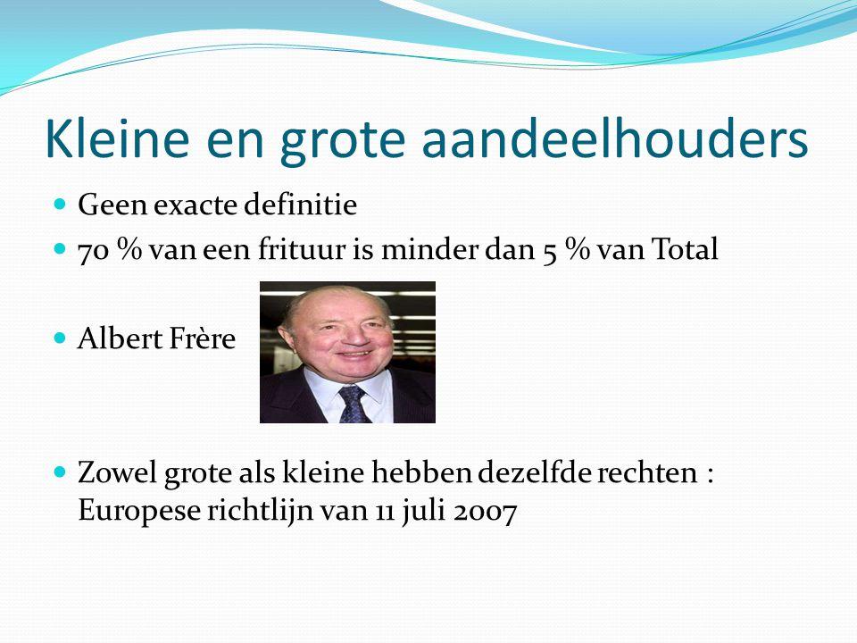 Kleine en grote aandeelhouders  Geen exacte definitie  70 % van een frituur is minder dan 5 % van Total  Albert Frère  Zowel grote als kleine hebb