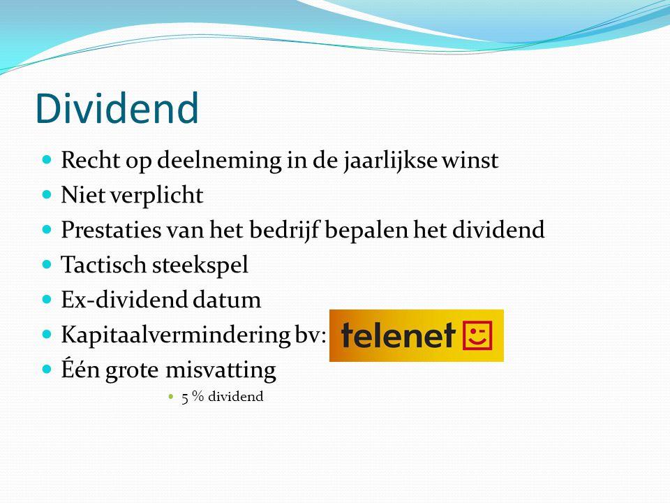 Dividend  Recht op deelneming in de jaarlijkse winst  Niet verplicht  Prestaties van het bedrijf bepalen het dividend  Tactisch steekspel  Ex-div
