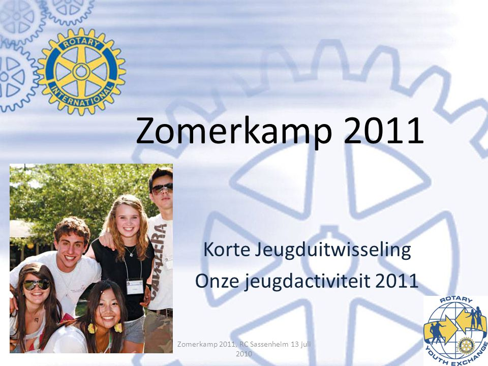 Zomerkamp 2011 Korte Jeugduitwisseling Onze jeugdactiviteit 2011 Zomerkamp 2011, RC Sassenheim 13 juli 2010 1