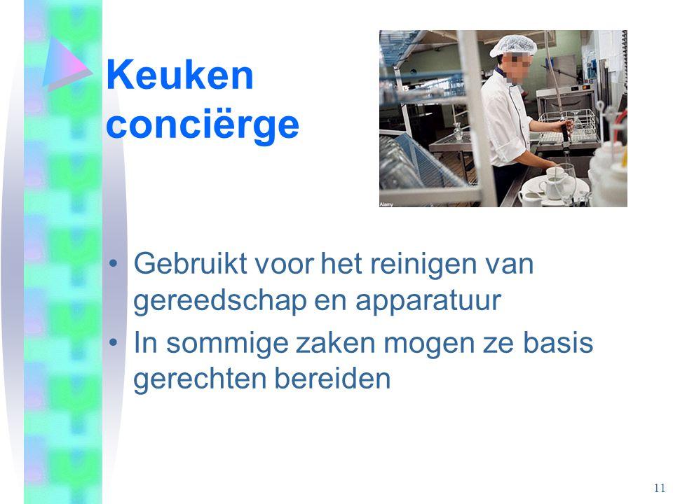 Keuken conciërge •Gebruikt voor het reinigen van gereedschap en apparatuur •In sommige zaken mogen ze basis gerechten bereiden 11
