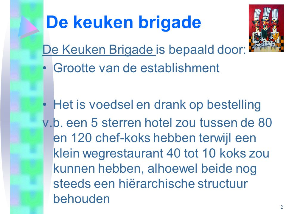 De Keuken Brigade is bepaald door: •Grootte van de establishment •Het is voedsel en drank op bestelling v.b. een 5 sterren hotel zou tussen de 80 en 1