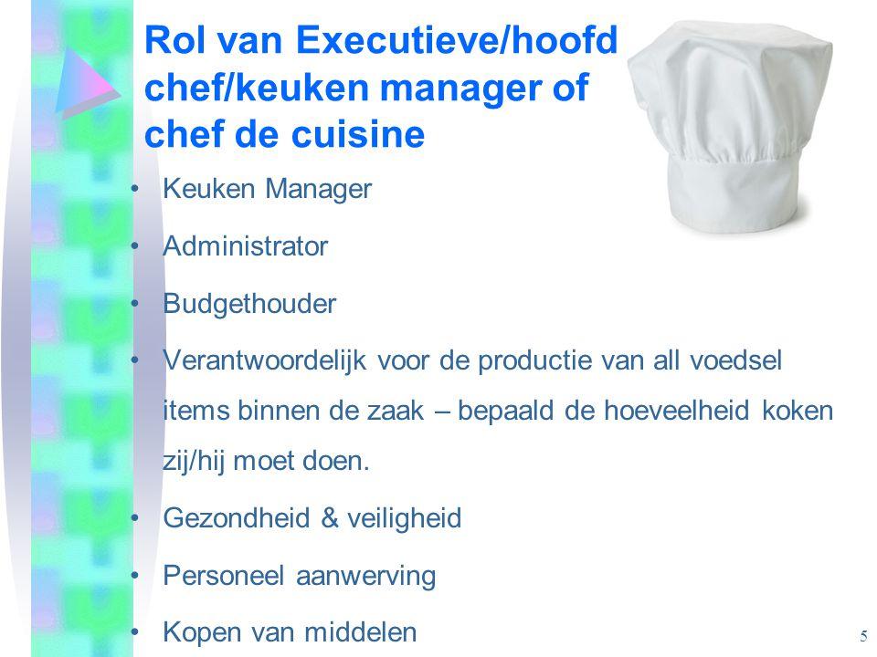 Rol van Executieve/hoofd chef/keuken manager of chef de cuisine •Keuken Manager •Administrator •Budgethouder •Verantwoordelijk voor de productie van a