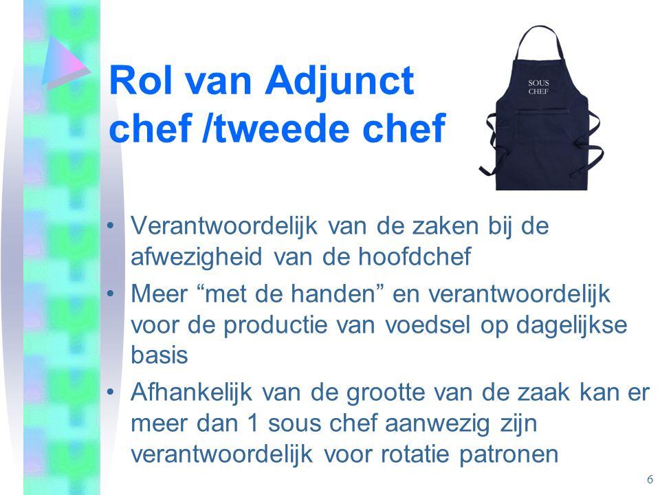 """Rol van Adjunct chef /tweede chef •Verantwoordelijk van de zaken bij de afwezigheid van de hoofdchef •Meer """"met de handen"""" en verantwoordelijk voor de"""