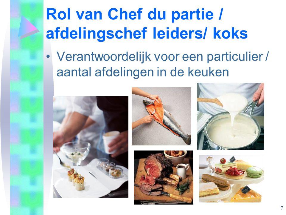 Rol van Chef du partie / afdelingschef leiders/ koks •Verantwoordelijk voor een particulier / aantal afdelingen in de keuken 7