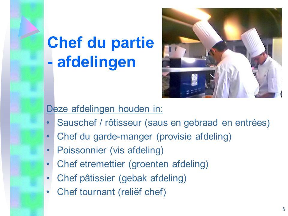 Chef du partie - afdelingen Deze afdelingen houden in: •Sauschef / rôtisseur (saus en gebraad en entrées) •Chef du garde-manger (provisie afdeling) •P
