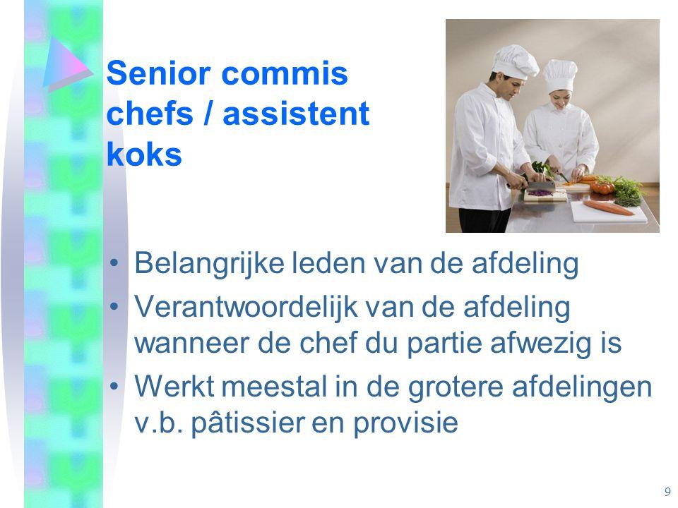 Senior commis chefs / assistent koks •Belangrijke leden van de afdeling •Verantwoordelijk van de afdeling wanneer de chef du partie afwezig is •Werkt