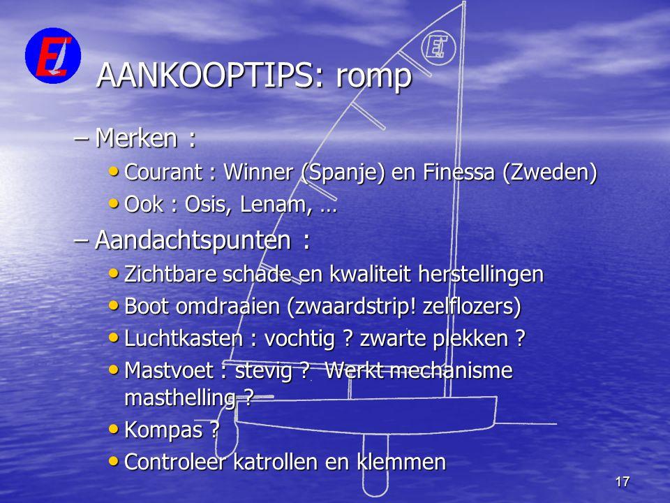 17 AANKOOPTIPS: romp –Merken : • Courant : Winner (Spanje) en Finessa (Zweden) • Ook : Osis, Lenam, … –Aandachtspunten : • Zichtbare schade en kwalite