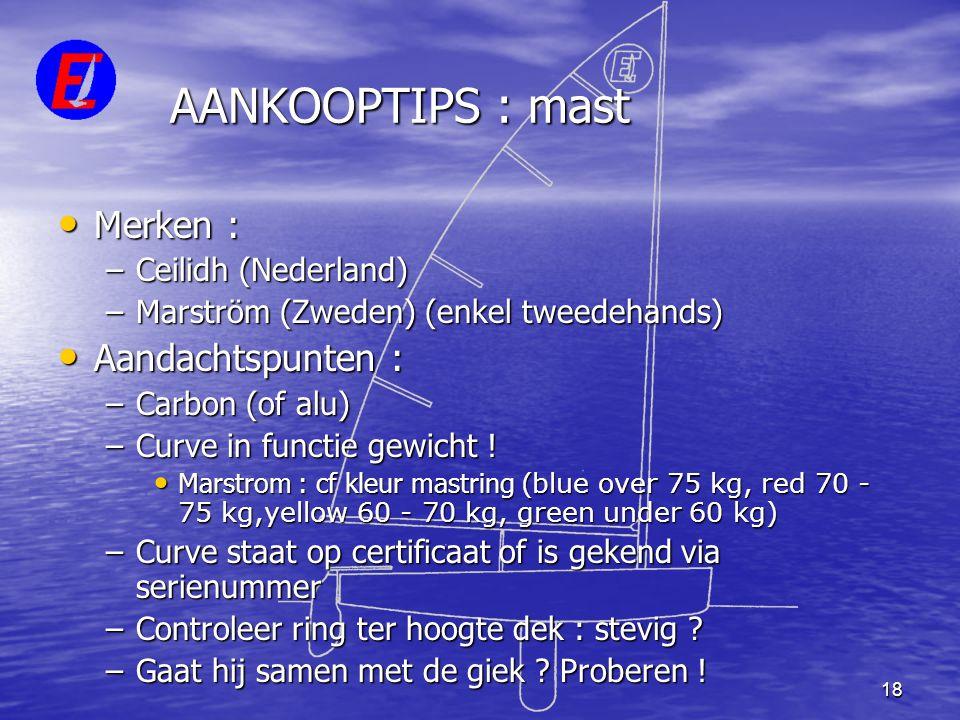18 AANKOOPTIPS : mast • Merken : –Ceilidh (Nederland) –Marström (Zweden) (enkel tweedehands) • Aandachtspunten : –Carbon (of alu) –Curve in functie ge