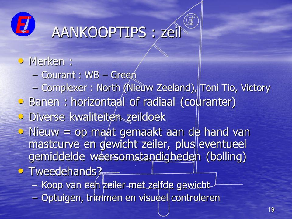 19 AANKOOPTIPS : zeil • Merken : –Courant : WB – Green –Complexer : North (Nieuw Zeeland), Toni Tio, Victory • Banen : horizontaal of radiaal (courant