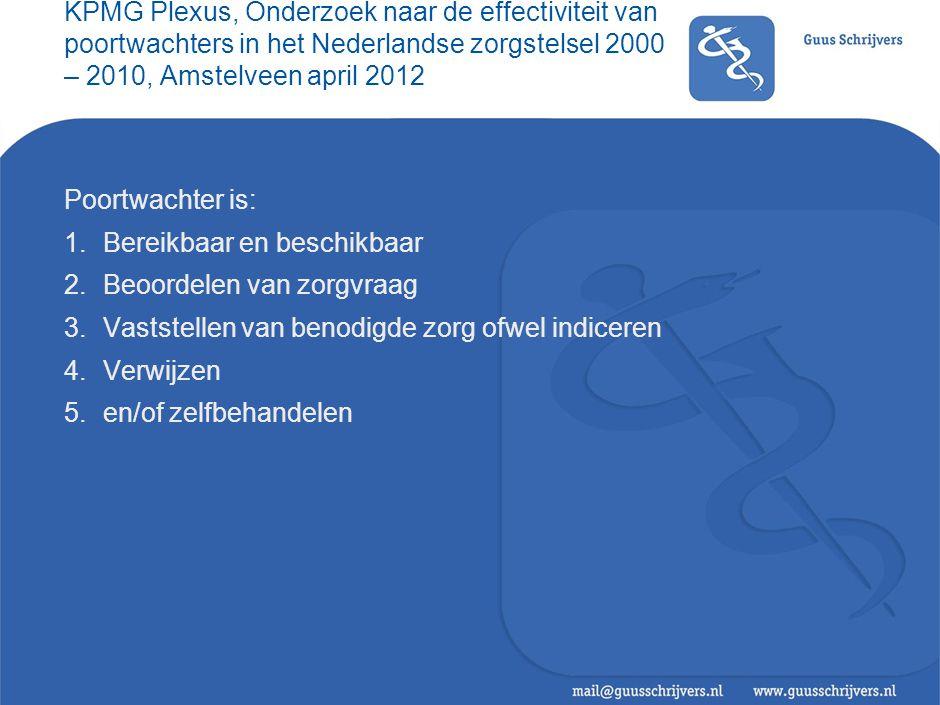 KPMG Plexus, Onderzoek naar de effectiviteit van poortwachters in het Nederlandse zorgstelsel 2000 – 2010, Amstelveen april 2012 Poortwachter is: 1.Be
