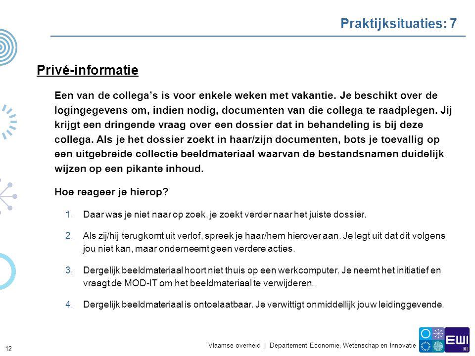Vlaamse overheid | Departement Economie, Wetenschap en Innovatie Praktijksituaties: 7 Privé-informatie Een van de collega's is voor enkele weken met vakantie.