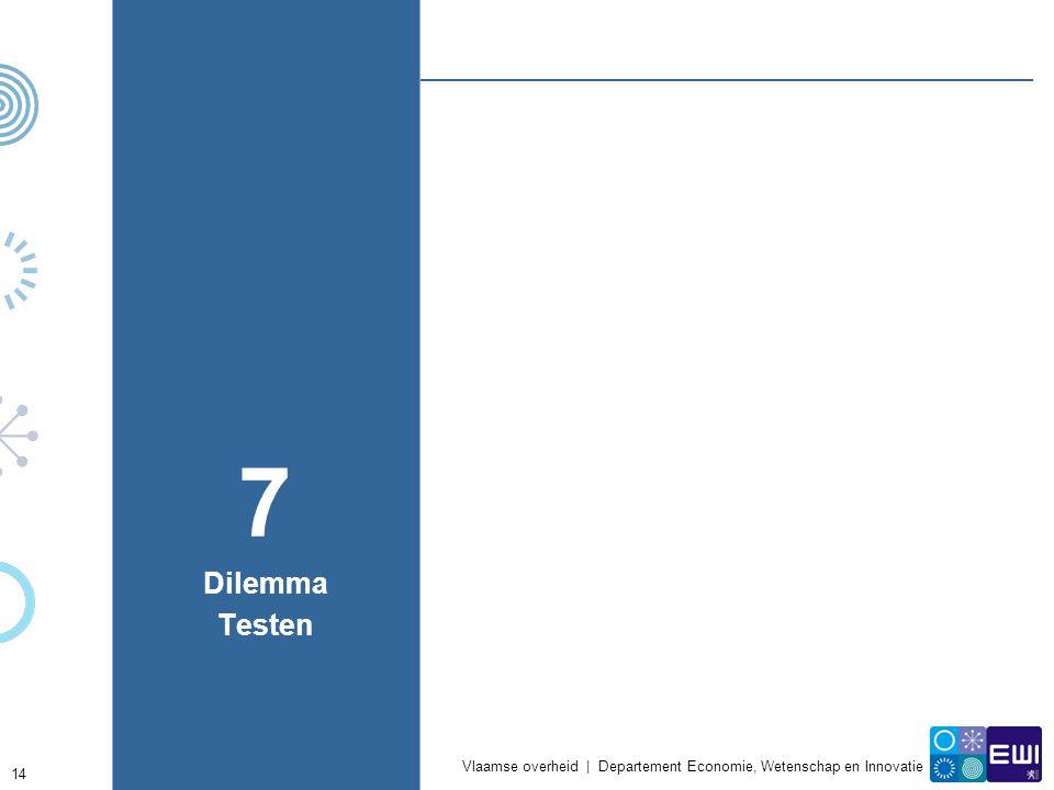 Vlaamse overheid | Departement Economie, Wetenschap en Innovatie 14 7 Dilemma Testen