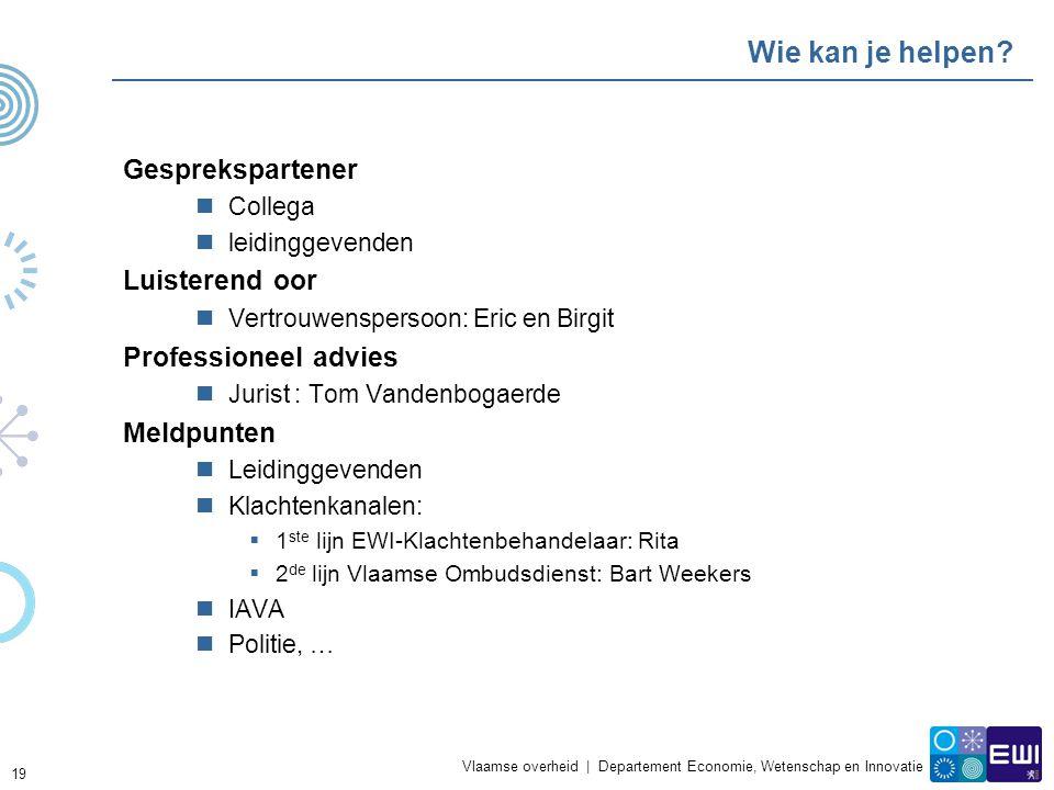 Vlaamse overheid | Departement Economie, Wetenschap en Innovatie Wie kan je helpen? Gesprekspartener  Collega  leidinggevenden Luisterend oor  Vert