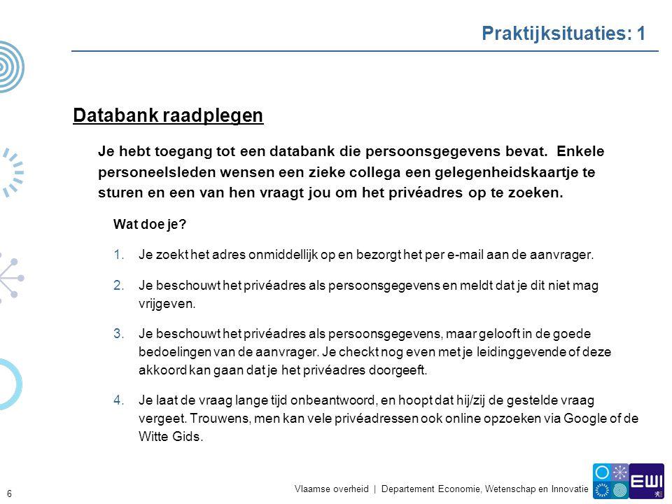 Vlaamse overheid | Departement Economie, Wetenschap en Innovatie Praktijksituaties: 1 Databank raadplegen Je hebt toegang tot een databank die persoonsgegevens bevat.
