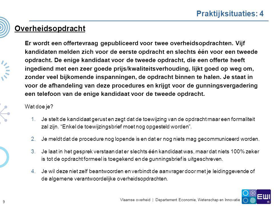 Vlaamse overheid | Departement Economie, Wetenschap en Innovatie Praktijksituaties: 4 Overheidsopdracht Er wordt een offertevraag gepubliceerd voor twee overheidsopdrachten.