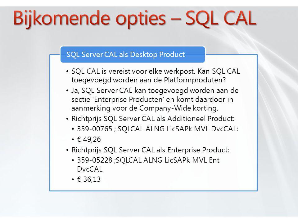 •SQL CAL is vereist voor elke werkpost. Kan SQL CAL toegevoegd worden aan de Platformproduten.